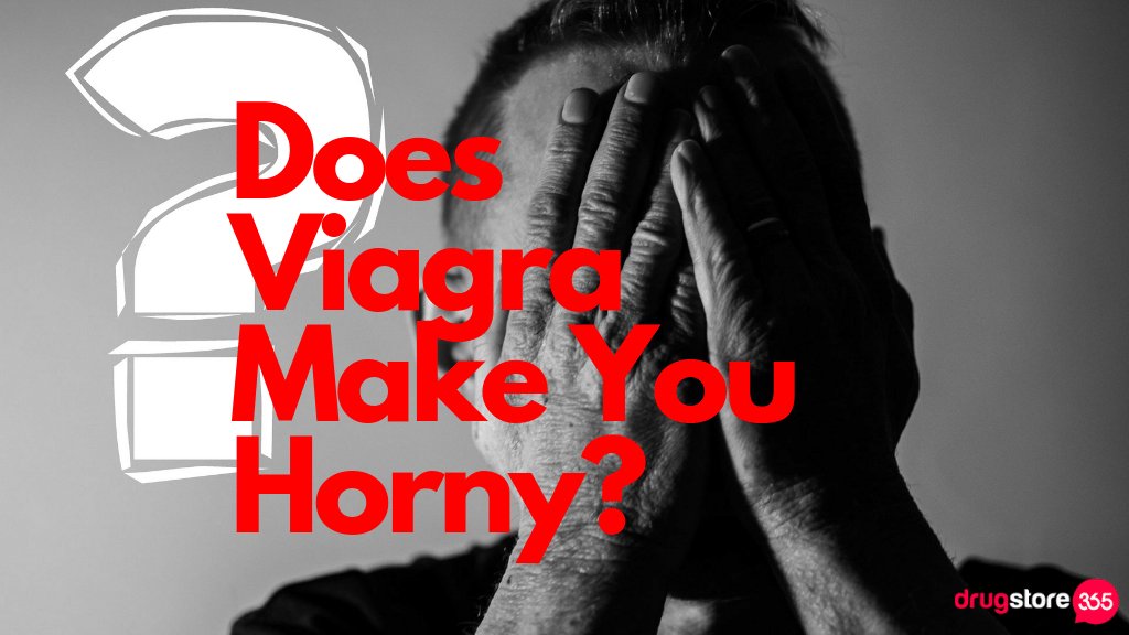 Does Viagra Make You Horny