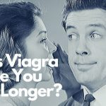 Does Viagra Make You Last Longer