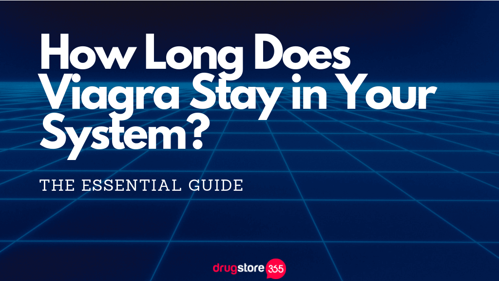 How Long Does Viagra Stay in Your System?