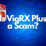 Is VigRX Plus a Scam