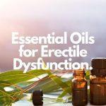 Essential Oils for Erectile Dysfunction